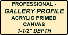 "PROFESSIONAL - GALLERY PROFILE ACRYLIC PRIMED CANVAS 1-1/2"" DEPTH"