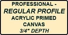 "PROFESSIONAL - REGULAR PROFILE ACRYLIC PRIMED CANVAS 3/4"" DEPTH"