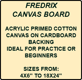 "FREDRIX CANVAS BOARD ACRYLIC PRIMED COTTON CANVAS ON CARDBOARD BACKING IDEAL FOR PRACTICE OR BEGINNERS SIZES FROM: 4X6"" TO 18X24"""
