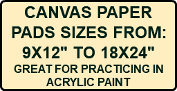 "CANVAS PAPER PADS SIZES FROM: 9X12"" TO 18X24"" GREAT FOR PRACTICING IN ACRYLIC PAINT"