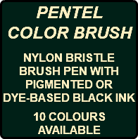PENTEL COLOR BRUSH NYLON BRISTLE BRUSH PEN WITH PIGMENTED OR DYE-BASED BLACK INK 10 COLOURS AVAILABLE