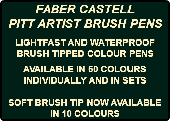 FABER CASTELL PITT ARTIST BRUSH PENS LIGHTFAST AND WATERPROOF BRUSH TIPPED COLOUR PENS AVAILABLE IN 60 COLOURS INDIVIDUALLY AND IN SETS SOFT BRUSH TIP NOW AVAILABLE IN 10 COLOURS