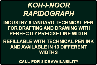 KOH-I-NOOR RAPIDOGRAPH INDUSTRY STANDARD TECHNICAL PEN FOR DRAFTING AND DRAWING WITH PERFECTLY PRECISE LINE WIDTH REFILLABLE WITH TECHNICAL PEN INK AND AVAILABLE IN 13 DIFFERENT WIDTHS CALL FOR SIZE AVAILABILITY