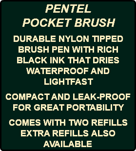 PENTEL POCKET BRUSH DURABLE NYLON TIPPED BRUSH PEN WITH RICH BLACK INK THAT DRIES WATERPROOF AND LIGHTFAST COMPACT AND LEAK-PROOF FOR GREAT PORTABILITY COMES WITH TWO REFILLS EXTRA REFILLS ALSO AVAILABLE
