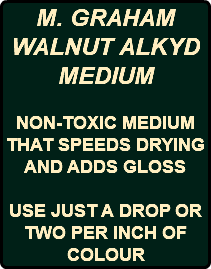 M. GRAHAM WALNUT ALKYD MEDIUM NON-TOXIC MEDIUM THAT SPEEDS DRYING AND ADDS GLOSS USE JUST A DROP OR TWO PER INCH OF COLOUR