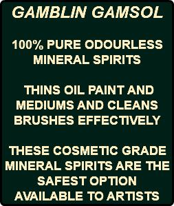 GAMBLIN GAMSOL 100% PURE ODOURLESS MINERAL SPIRITS THINS OIL PAINT AND MEDIUMS AND CLEANS BRUSHES EFFECTIVELY THESE COSMETIC GRADE MINERAL SPIRITS ARE THE SAFEST OPTION AVAILABLE TO ARTISTS