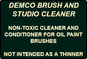 DEMCO BRUSH AND STUDIO CLEANER NON-TOXIC CLEANER AND CONDITIONER FOR OIL PAINT BRUSHES NOT INTENDED AS A THINNER