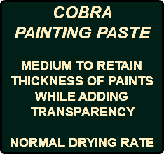 COBRA PAINTING PASTE MEDIUM TO RETAIN THICKNESS OF PAINTS WHILE ADDING TRANSPARENCY NORMAL DRYING RATE