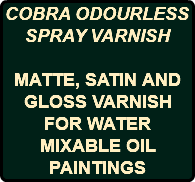 COBRA ODOURLESS SPRAY VARNISH MATTE, SATIN AND GLOSS VARNISH FOR WATER MIXABLE OIL PAINTINGS