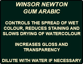 WINSOR NEWTON GUM ARABIC CONTROLS THE SPREAD OF WET COLOUR, REDUCES STAINING AND SLOWS DRYING OF WATERCOLOUR INCREASES GLOSS AND TRANSPARENCY DILUTE WITH WATER IF NECESSARY