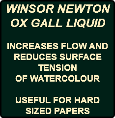 WINSOR NEWTON OX GALL LIQUID INCREASES FLOW AND REDUCES SURFACE TENSION OF WATERCOLOUR USEFUL FOR HARD SIZED PAPERS