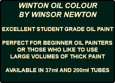 WINTON OIL COLOUR BY WINSOR NEWTON EXCELLENT STUDENT GRADE OIL PAINT PERFECT FOR BEGINNER OIL PAINTERS OR THOSE WHO LIKE TO USE LARGE VOLUMES OF THICK PAINT AVAILABLE IN 37ml AND 200ml TUBES