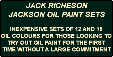 JACK RICHESON JACKSON OIL PAINT SETS INEXPENSIVE SETS OF 12 AND 18 OIL COLOURS FOR THOSE LOOKING TO TRY OUT OIL PAINT FOR THE FIRST TIME WITHOUT A LARGE COMMITMENT