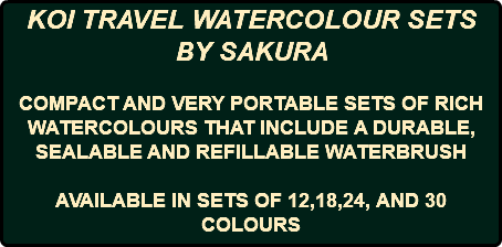 KOI TRAVEL WATERCOLOUR SETS BY SAKURA COMPACT AND VERY PORTABLE SETS OF RICH WATERCOLOURS THAT INCLUDE A DURABLE, SEALABLE AND REFILLABLE WATERBRUSH AVAILABLE IN SETS OF 12,18,24, AND 30 COLOURS
