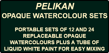 PELIKAN OPAQUE WATERCOLOUR SETS PORTABLE SETS OF 12 AND 24 REPLACEABLE OPAQUE WATERCOLOURS PLUS A TUBE OF LIQUID WHITE PAINT FOR EASY MIXING
