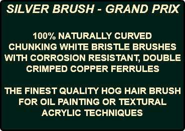 SILVER BRUSH - GRAND PRIX 100% NATURALLY CURVED CHUNKING WHITE BRISTLE BRUSHES WITH CORROSION RESISTANT, DOUBLE CRIMPED COPPER FERRULES THE FINEST QUALITY HOG HAIR BRUSH FOR OIL PAINTING OR TEXTURAL ACRYLIC TECHNIQUES