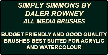 SIMPLY SIMMONS BY DALER ROWNEY ALL MEDIA BRUSHES BUDGET FRIENDLY AND GOOD QUALITY BRUSHES BEST SUITED FOR ACRYLIC AND WATERCOLOUR