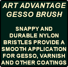 Art Advantage Gesso Brush Snappy and Durable Nylon Bristles provide a smooth application for gesso, varnish and other coatings