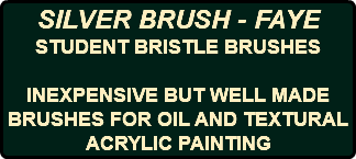 SILVER BRUSH - FAYE STUDENT BRISTLE BRUSHES INEXPENSIVE BUT WELL MADE BRUSHES FOR OIL AND TEXTURAL ACRYLIC PAINTING