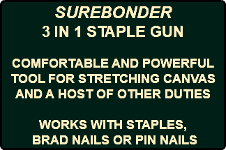 SUREBONDER 3 IN 1 STAPLE GUN COMFORTABLE AND POWERFUL TOOL FOR STRETCHING CANVAS AND A HOST OF OTHER DUTIES WORKS WITH STAPLES, BRAD NAILS OR PIN NAILS