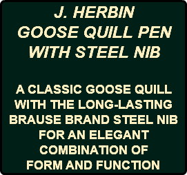 J. HERBIN GOOSE QUILL PEN WITH STEEL NIB A CLASSIC GOOSE QUILL WITH THE LONG-LASTING BRAUSE BRAND STEEL NIB FOR AN ELEGANT COMBINATION OF FORM AND FUNCTION