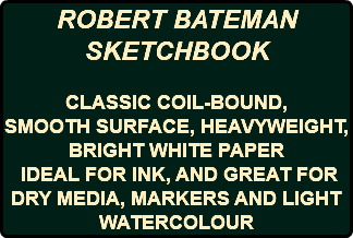 ROBERT BATEMAN SKETCHBOOK CLASSIC COIL-BOUND, SMOOTH SURFACE, HEAVYWEIGHT, BRIGHT WHITE PAPER IDEAL FOR INK, AND GREAT FOR DRY MEDIA, MARKERS AND LIGHT WATERCOLOUR