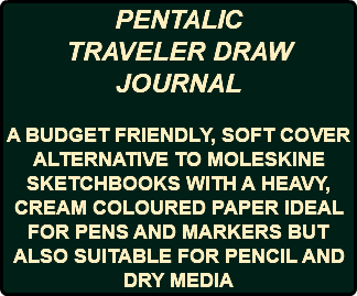 PENTALIC TRAVELER DRAW JOURNAL A BUDGET FRIENDLY, SOFT COVER ALTERNATIVE TO MOLESKINE SKETCHBOOKS WITH A HEAVY, CREAM COLOURED PAPER IDEAL FOR PENS AND MARKERS BUT ALSO SUITABLE FOR PENCIL AND DRY MEDIA