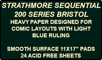 "STRATHMORE SEQUENTIAL 200 SERIES BRISTOL HEAVY PAPER DESIGNED FOR COMIC LAYOUTS WITH LIGHT BLUE RULING SMOOTH SURFACE 11X17"" PADS 24 ACID FREE SHEETS"