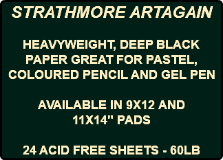 "STRATHMORE ARTAGAIN HEAVYWEIGHT, DEEP BLACK PAPER GREAT FOR PASTEL, COLOURED PENCIL AND GEL PEN AVAILABLE IN 9X12 AND 11X14"" PADS 24 ACID FREE SHEETS - 60LB"