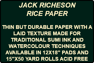 "JACK RICHESON RICE PAPER THIN BUT DURABLE PAPER WITH A LAID TEXTURE MADE FOR TRADITIONAL SUMI INK AND WATERCOLOUR TECHNIQUES AVAILABLE IN 12X18"" PADS AND 15""X50 YARD ROLLS ACID FREE"