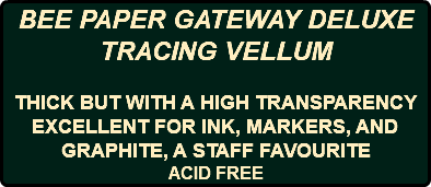 BEE PAPER GATEWAY DELUXE TRACING VELLUM THICK BUT WITH A HIGH TRANSPARENCY EXCELLENT FOR INK, MARKERS, AND GRAPHITE, A STAFF FAVOURITE ACID FREE