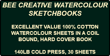BEE CREATIVE WATERCOLOUR SKETCHBOOKS EXCELLENT VALUE 100% COTTON WATERCOLOUR SHEETS IN A COIL BOUND, HARD COVER BOOK 140LB COLD PRESS, 30 SHEETS