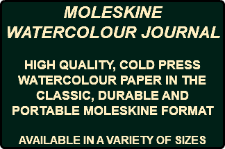 MOLESKINE WATERCOLOUR JOURNAL HIGH QUALITY, COLD PRESS WATERCOLOUR PAPER IN THE CLASSIC, DURABLE AND PORTABLE MOLESKINE FORMAT AVAILABLE IN A VARIETY OF SIZES