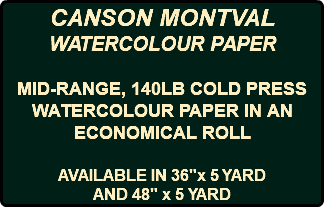 "CANSON MONTVAL WATERCOLOUR PAPER MID-RANGE, 140LB COLD PRESS WATERCOLOUR PAPER IN AN ECONOMICAL ROLL AVAILABLE IN 36""x 5 YARD AND 48"" x 5 YARD"
