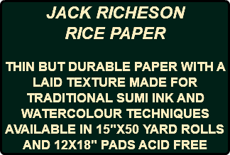 "JACK RICHESON RICE PAPER THIN BUT DURABLE PAPER WITH A LAID TEXTURE MADE FOR TRADITIONAL SUMI INK AND WATERCOLOUR TECHNIQUES AVAILABLE IN 15""X50 YARD ROLLS AND 12X18"" PADS ACID FREE"