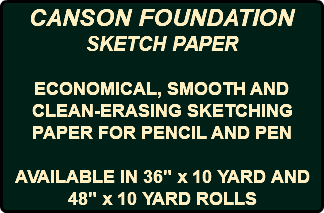 "CANSON FOUNDATION SKETCH PAPER ECONOMICAL, SMOOTH AND CLEAN-ERASING SKETCHING PAPER FOR PENCIL AND PEN AVAILABLE IN 36"" x 10 YARD AND 48"" x 10 YARD ROLLS"
