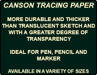 CANSON TRACING PAPER MORE DURABLE AND THICKER THAN TRANSLUCENT SKETCH AND WITH A GREATER DEGREE OF TRANSPARENCY IDEAL FOR PEN, PENCIL AND MARKER AVAILABLE IN A VARIETY OF SIZES