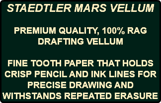 STAEDTLER MARS VELLUM PREMIUM QUALITY, 100% RAG DRAFTING VELLUM FINE TOOTH PAPER THAT HOLDS CRISP PENCIL AND INK LINES FOR PRECISE DRAWING AND WITHSTANDS REPEATED ERASURE
