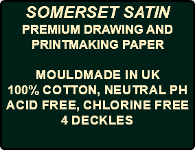 SOMERSET SATIN PREMIUM DRAWING AND PRINTMAKING PAPER Mouldmade in UK 100% Cotton, Neutral pH Acid Free, Chlorine Free 4 deckles