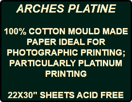"ARCHES PLATINE 100% COTTON MOULD MADE PAPER IDEAL FOR PHOTOGRAPHIC PRINTING; PARTICULARLY PLATINUM PRINTING 22X30"" SHEETS ACID FREE"