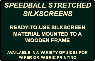 SPEEDBALL STRETCHED SILKSCREENS READY-TO-USE SILKSCREEN MATERIAL MOUNTED TO A WOODEN FRAME AVAILABLE IN A VARIETY OF SIZES FOR PAPER OR FABRIC PRINTING