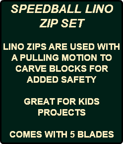 SPEEDBALL LINO ZIP SET LINO ZIPS ARE USED WITH A PULLING MOTION TO CARVE BLOCKS FOR ADDED SAFETY GREAT FOR KIDS PROJECTS COMES WITH 5 BLADES