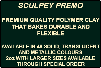 SCULPEY PREMO PREMIUM QUALITY POLYMER CLAY THAT BAKES DURABLE AND FLEXIBLE AVAILABLE IN 48 SOLID, TRANSLUCENT AND METALLIC COLOURS 2oz WITH LARGER SIZES AVAILABLE THROUGH SPECIAL ORDER