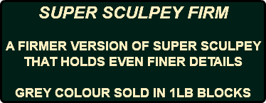 SUPER SCULPEY FIRM A FIRMER VERSION OF SUPER SCULPEY THAT HOLDS EVEN FINER DETAILS GREY COLOUR SOLD IN 1LB BLOCKS