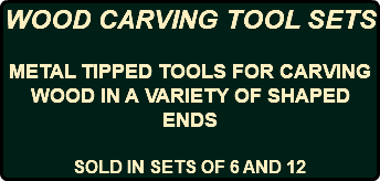 WOOD CARVING TOOL SETS METAL TIPPED TOOLS FOR CARVING WOOD IN A VARIETY OF SHAPED ENDS SOLD IN SETS OF 6 AND 12