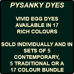 PYSANKY DYES VIVID EGG DYES AVAILABLE IN 17 RICH COLOURS SOLD INDIVIDUALLY AND IN SETS OF 5 CONTEMPORARY, 5 TRADITIONAL OR A 17 COLOUR BUNDLE