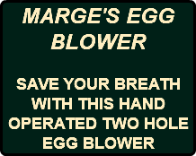 MARGE'S EGG BLOWER SAVE YOUR BREATH WITH THIS HAND OPERATED TWO HOLE EGG BLOWER