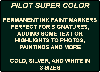 PILOT SUPER COLOR PERMANENT INK PAINT MARKERS PERFECT FOR SIGNATURES, ADDING SOME TEXT OR HIGHLIGHTS TO PHOTOS, PAINTINGS AND MORE GOLD, SILVER, AND WHITE IN 3 SIZES