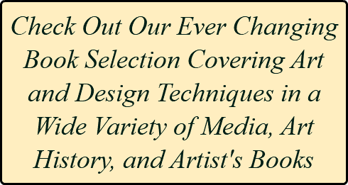 Check Out Our Ever Changing Book Selection Covering Art and Design Techniques in a Wide Variety of Media, Art History, and Artist's Books